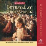 Betrayal at Cross Creek (American Girl History Mysteries), Kathleen Ernst