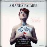 The Art of Asking How I Learned to Stop Worrying and Let People Help, Amanda Palmer