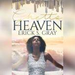 Ghetto Heaven, Erick S. Gray