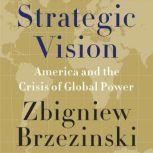 Strategic Vision America and the Crisis of Global Power, Zbigniew Brzezinski
