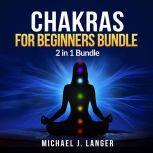 Chakras for Beginners Bundle: 2 in 1 Bundle, Chakras, Chakra Yoga