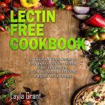 LECTIN-FREE COOKBOOK: 30 Simple, Quick, and Easy Recipes to Help You Improve Your Health, Reduce Inflammation, Prevent Risk of a Disease, and Shield Your Gut from Lectin Damage, Layla Grant