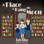 A Place to Hang the Moon, Kate Albus