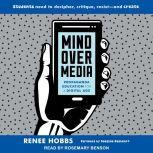 Mind Over Media Propaganda Education for a Digital Age, Renee Hobbs