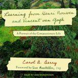 Learning from Henri Nouwen and Vincent van Gogh A Portrait of the Compassionate Life, Carol A. Berry