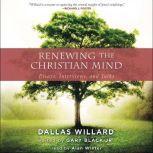 Renewing the Christian Mind Essays, Interviews, and Talks, Dallas Willard
