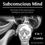 Subconscious Mind The Power of the Subconscious Intelligence and Inner Mind, Tyler Bordan