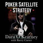 Poker Satellite Strategy How to qualify for the main events of high stakes live and online poker tournaments, Dara O'Kearney
