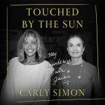 Touched by the Sun My Friendship with Jackie, Carly Simon