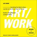 Art/Work Everything You Need to Know (and Do) As You Pursue Your Art Career, Heather Darcy Bhandari