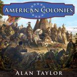 American Colonies The Settling of North America, Alan Taylor