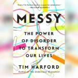 Messy The Power of Disorder to Transform Our Lives, Tim Harford