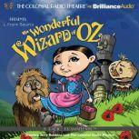 The Wonderful Wizard of Oz A Radio Dramatization, L. Frank Baum