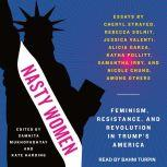 Nasty Women Feminism, Resistance, and Revolution in Trump's America, Kate Harding
