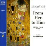 A Lover's Gift: From Her to Him, Elizabeth Barrett Browning, Christina Rossetti, William Shakespeare, Marianna Alcoforado, Mary Wollenstonecraft, Anne Bradstreet, Kuan Tao-Sheng, Julie-Jeanne-Eleonore de l'Espinasse, Katherine Mansfield, Heloise, Emily Bronte, Jane Clairmont, Charl