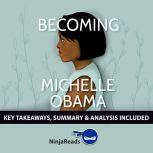 Summary: Becoming by Michelle Obama: Key Takeaways, Summary & Analysis Included, Ninja Reads