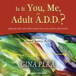 Is It You, Me, or Adult A.D.D.? Stopping the Roller Coaster When Someone You Love Has Attention Deficit Disorder, Gina Pera