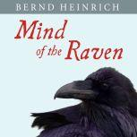 Mind of the Raven Investigations and Adventures with Wolf-Birds, Bernd Heinrich