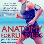 Anatomy for Runners Unlocking Your Athletic Potential for Health, Speed, and Injury Prevention, MPT Dicharry