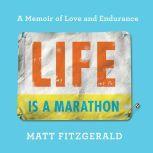 Life Is a Marathon A Memoir of Love and Endurance, Matt Fitzgerald