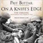 On a Knife's Edge The Ukraine, November 1942-March 1943, Prit Buttar