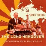 The Long Hangover: Putin's New Russia and the Ghosts of the Past, Shaun Walker