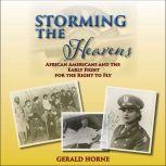 Storming the Heavens African Americans and the Early Fight for the Right to Fly, Gerald Horne