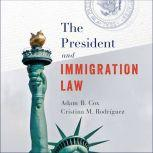 The President and Immigration Law, Adam B. Cox