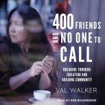 400 Friends and No One to Call A Pocket Guide for Isolating Times, Val Walker