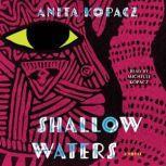 Shallow Waters A Novel, Anita Kopacz