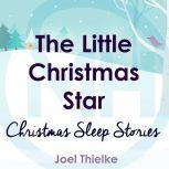 The Little Christmas Star - Christmas Sleep Stories, Joel Thielke