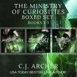 The Ministry of Curiosities Boxed Set Books 1-3, C.J. Archer