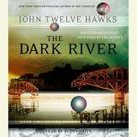 The Dark River Book Two of the Fourth Realm Trilogy, John Twelve Hawks