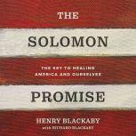 The Solomon Promise The Key to Healing America and Ourselves, Henry Blackaby