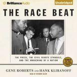 The Race Beat The Press, the Civil Rights Struggle, and the Awakening of a Nation, Gene Roberts