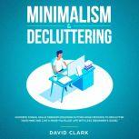 Minimalism & Decluttering: Goodbye Things, Hello  Freedom - Discover Cutting Edge Methods to Declutter Your Mind and Live A More Fulfilled Life with Less  (Beginner's Guide), David Clark