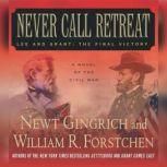 Never Call Retreat Lee and Grant: The Final Victory, Newt Gingrich