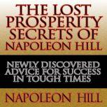 The Lost Prosperity Secrets of Napoleon Hill Newly Discovered Advice for Success in Tough Times, Napoleon Hill