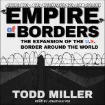 Empire of Borders How the US is Exporting its Border Around the World, Todd Miller