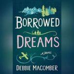 Borrowed Dreams A Novel, Debbie Macomber