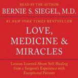 Love, Medicine and Miracles Lessons Learned about Self-Healing from a Surgeon's Experience with Exceptional Patients, Bernie S. Siegel