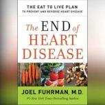 The End of Heart Disease The Eat to Live Plan to Prevent and Reverse Heart Disease, Dr. Joel Fuhrman