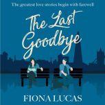 The Last Goodbye A Novel, Fiona Lucas