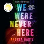 We Were Never Here A Novel, Andrea Bartz