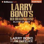 Larry Bond's Red Dragon Rising: Blood of War, Larry Bond