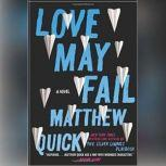 Love May Fail A Novel, Matthew Quick