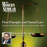 First Principles & Natural Law Part I The Foundations of Political Philosophy (part I), Hadley Arkes