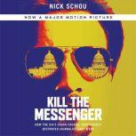 Kill the Messenger How the CIA's Crack-Cocaine Controversy Destroyed Journalist Gary Webb, Nick Schou