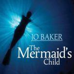 The Mermaid's Child, Jo Baker