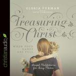 Treasuring Christ When Your Hands Are Full Gospel Meditations for Busy Moms, Gloria Furman